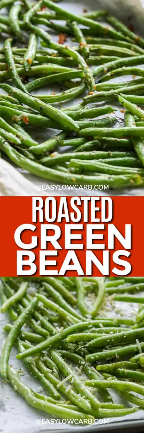 Roasted Green Beans on a parchment lined baking sheet, and green beans prepped and ready to be baked under the title.